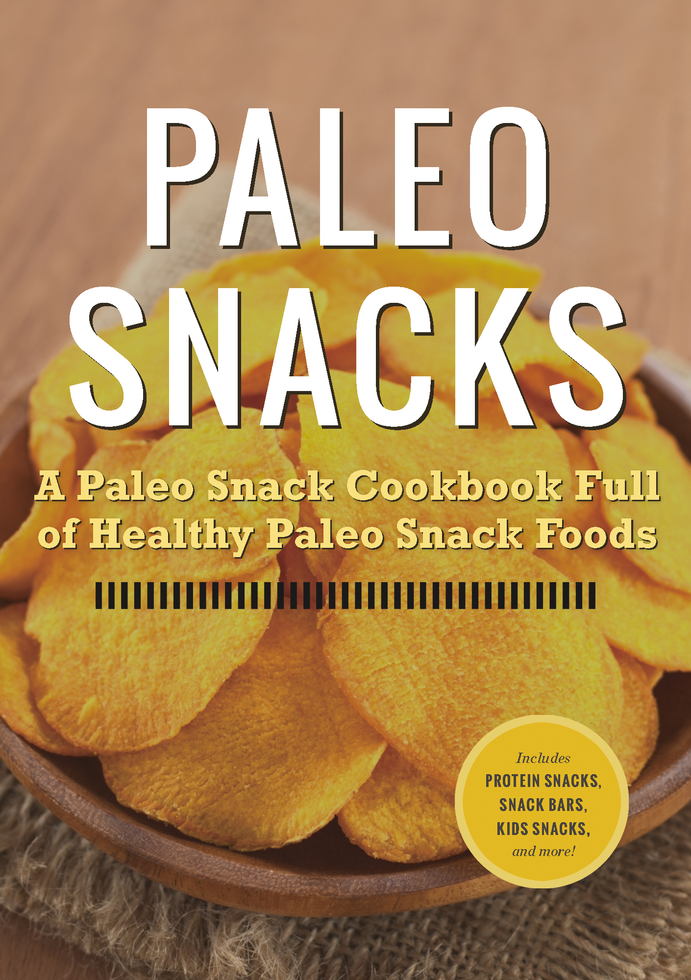 Paleo Snacks: A Paleo Snack Cookbook Full of Healthy Paleo Snack Foods
