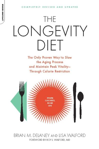 The Longevity Diet By: Brian M. Delaney,Lisa Walford