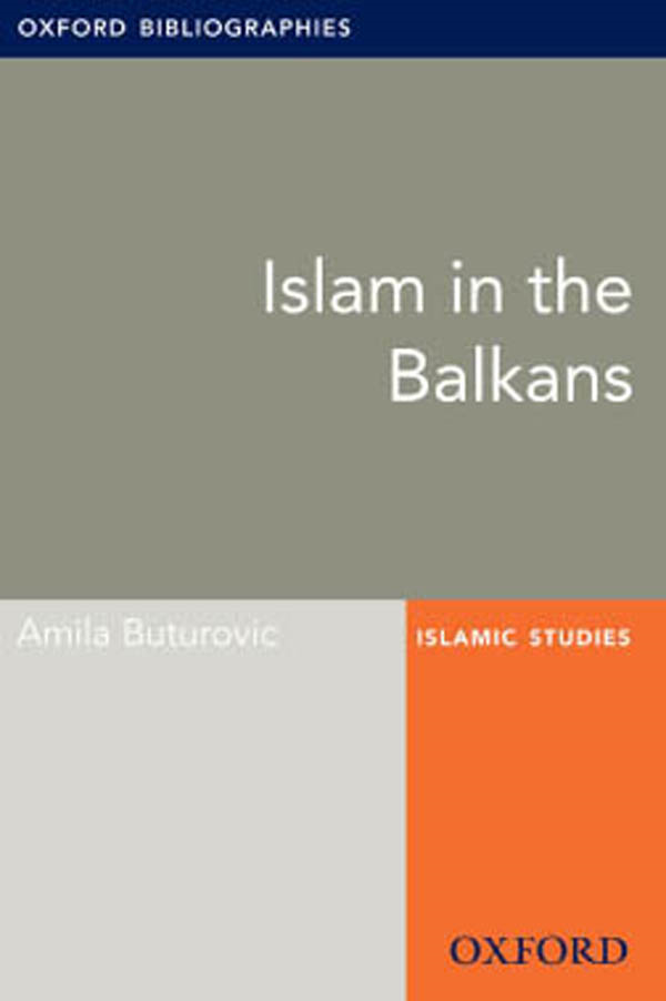 Islam in the Balkans: Oxford Bibliographies Online Research Guide