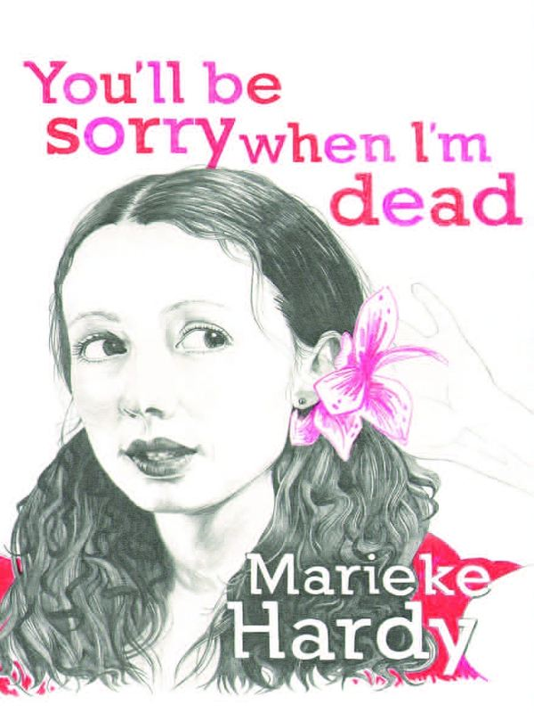 You'll Be Sorry When I'm Dead By: Marieke Hardy