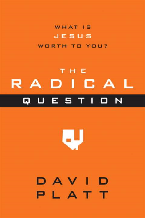 The Radical Question By: David Platt