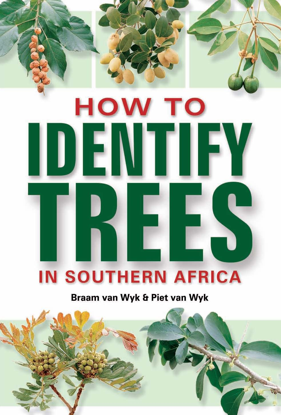 How to Identify Trees By: Braam van Wyk