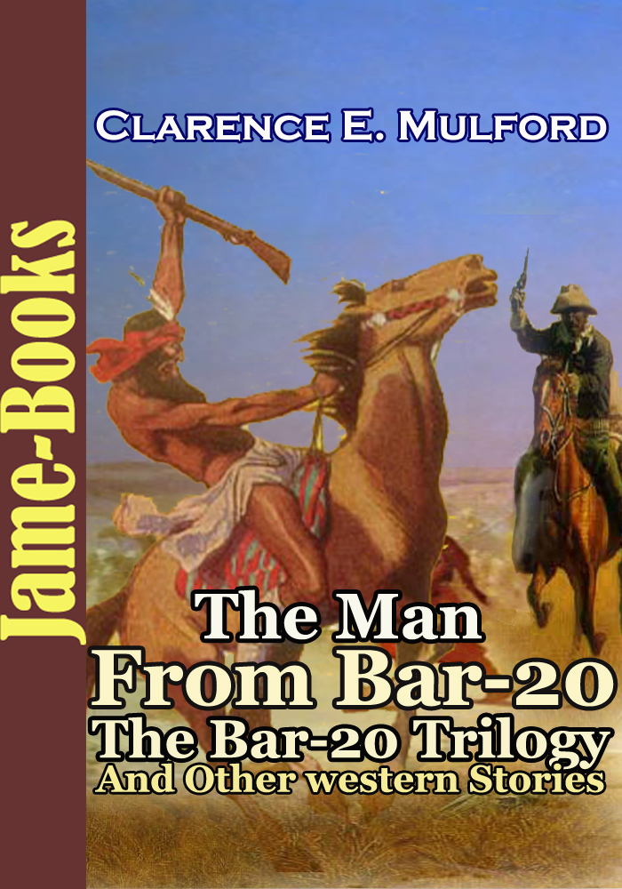 The Man From Bar-20 : The Bar-20 Trilogy : and Other Western Stories