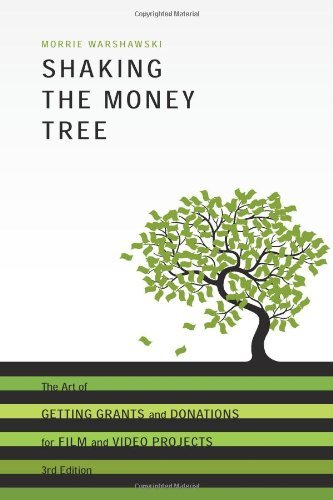 Shaking the Money Tree, 3rd Edition: The Art of Getting Grants and Donations for Film and Video By: Morrie Warshawski