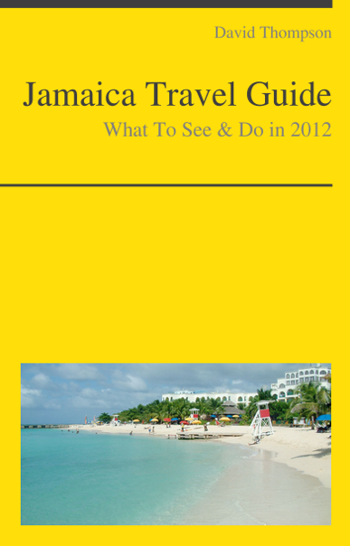 Jamaica (Caribbean) Travel Guide - What To See & Do By: David Thompson