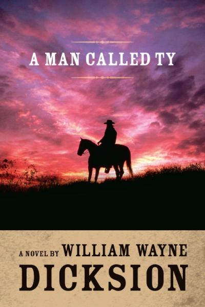 A Man Called Ty By: William Wayne Dicksion