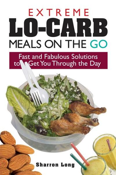 Extreme Lo-Carb Meals On The Go By: Long, Sharron