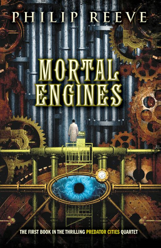 Predator Cities #1: Mortal Engines By: Philip Reeve