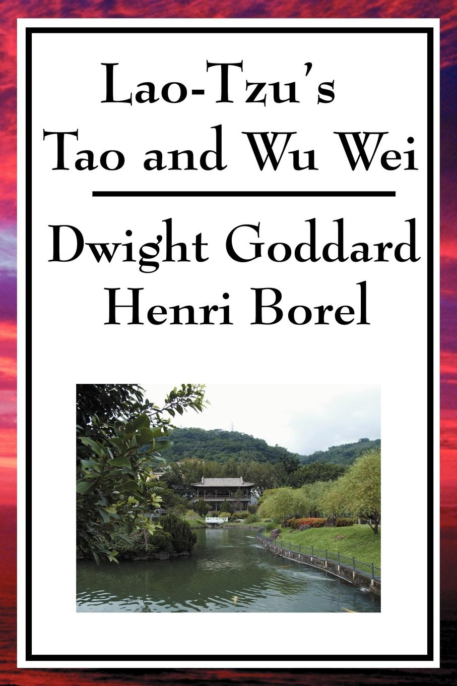 Lao Tzu's Tao and Wu Wei By: Dwight Goddard Henri Borel