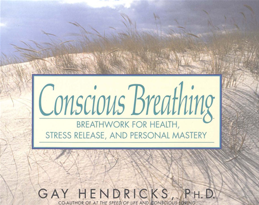 Conscious Breathing By: Gay Hendricks