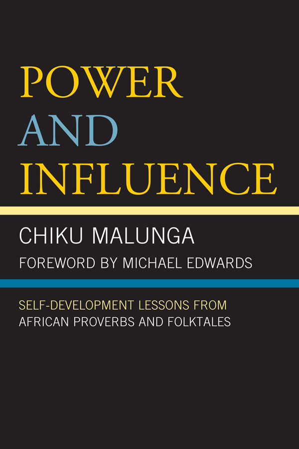 Power and Influence: Self-Development Lessons from African Proverbs and Folktales By: Chiku Malunga