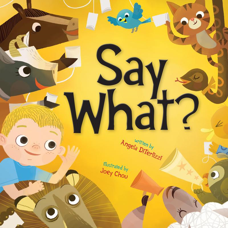 Say What? By: Angela DiTerlizzi,Joey Chou