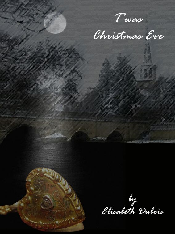T'was Christmas Eve By: Elisabeth Dubois