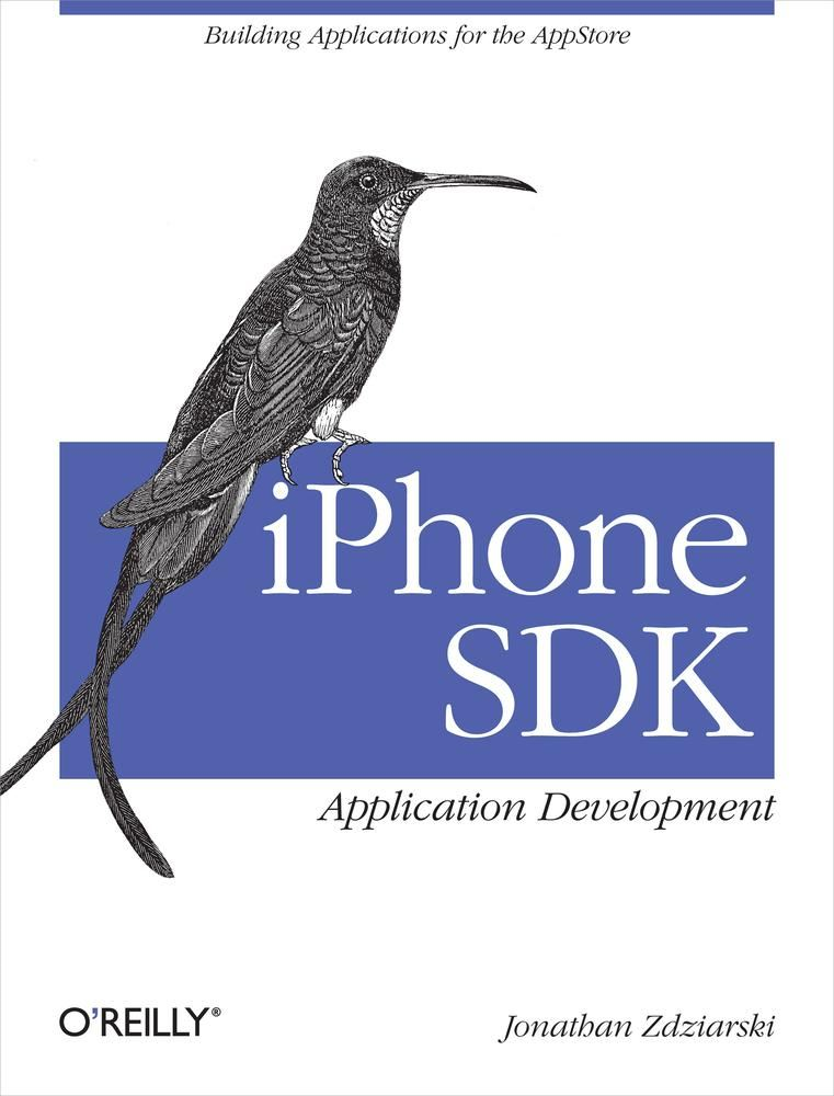 iPhone SDK Application Development By: Jonathan Zdziarski