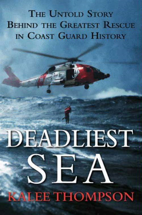 Deadliest Sea: The Untold Story Behind the Greatest Rescue in Coast Guard History By: Kalee Thompson