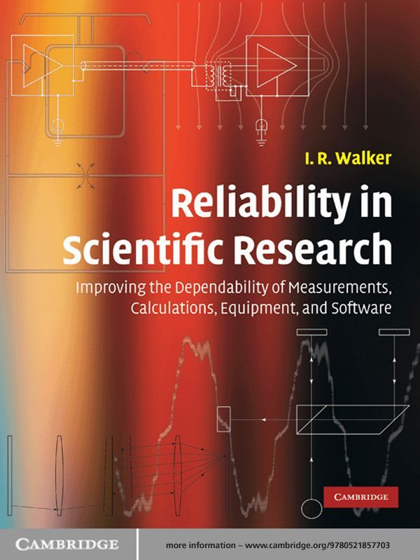 Reliability in Scientific Research Improving the Dependability of Measurements,  Calculations,  Equipment,  and Software