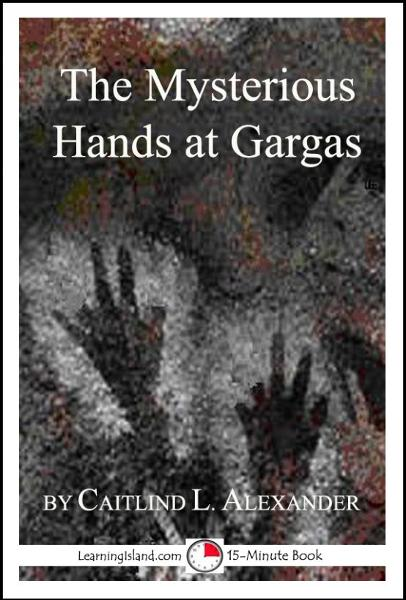 The Mysterious Hands at Gargas: A Strange But True 15-Minute Tale