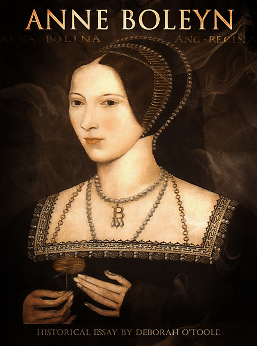 Anne Boleyn By: Deborah O'Toole