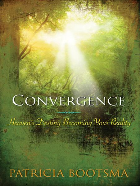 Convergence: Heaven's Destiny Becoming Your Reality By: Patricia Bootsma