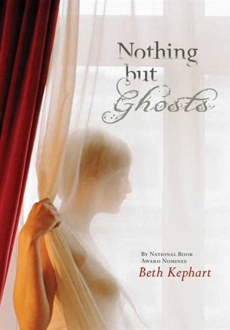 Nothing but Ghosts By: Beth Kephart