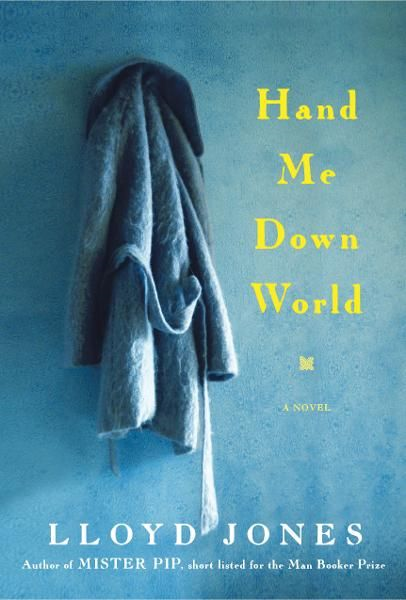 Hand Me Down World: A Novel By: Lloyd Jones