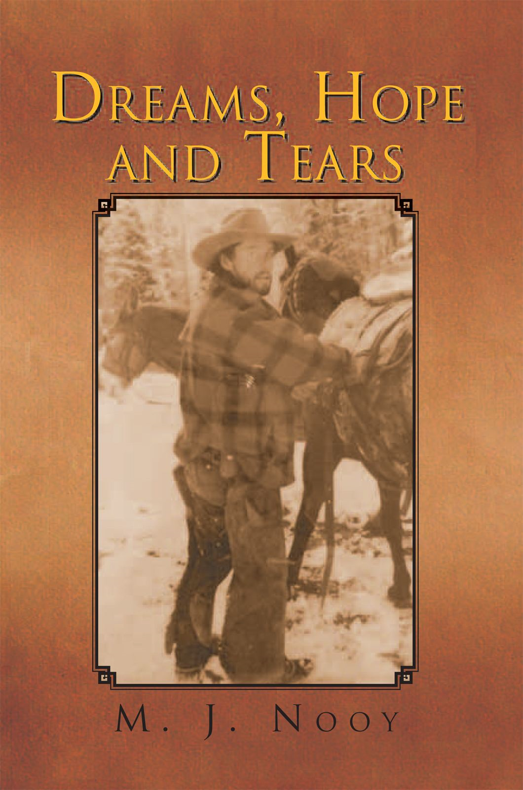 Dreams, Hope and Tears By: M. J. Nooy