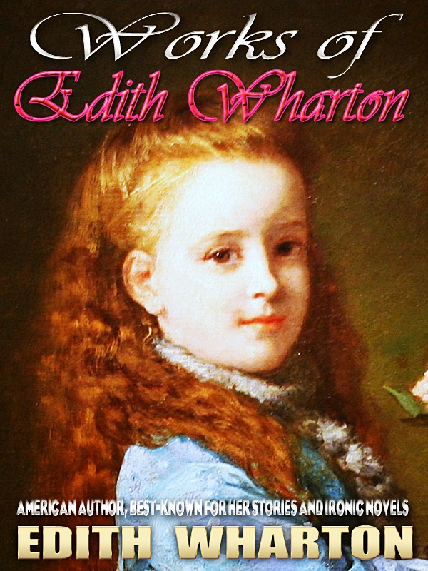 WORKS OF EDITH WHARTON By: Edith Wharton