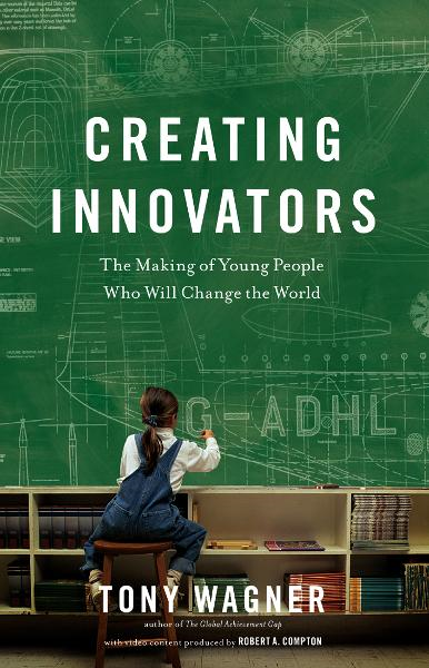 Creating Innovators By: Tony Wagner