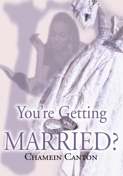 You're Getting Married? By: Chamein Canton