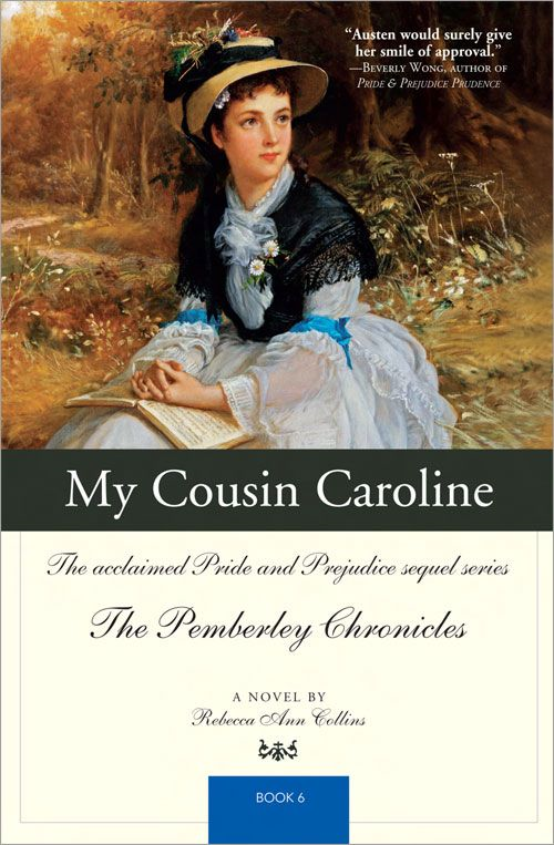 My Cousin Caroline: The acclaimed Pride and Prejudice sequel series The Pemberley Chronicles Book 6 By: Rebecca Ann Collins