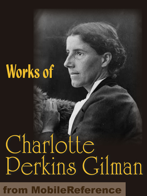 Charlotte Perkins Stetson Gilman - Works Of Charlotte Perkins Gilman: The Yellow Wallpaper, Herland, What Diantha Did, The Man-Made World (Mobi Collected Works)