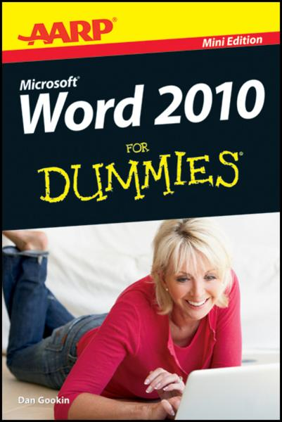 AARP Word 2010 For Dummies By: Dan Gookin