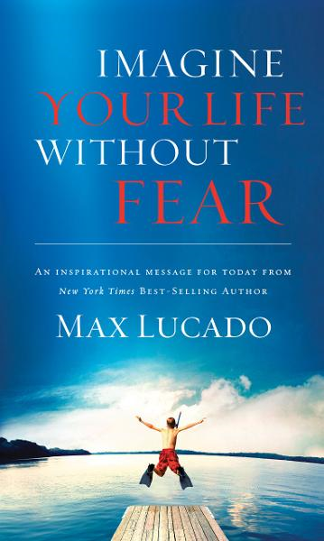 Imagine Your Life Without Fear By: Max Lucado