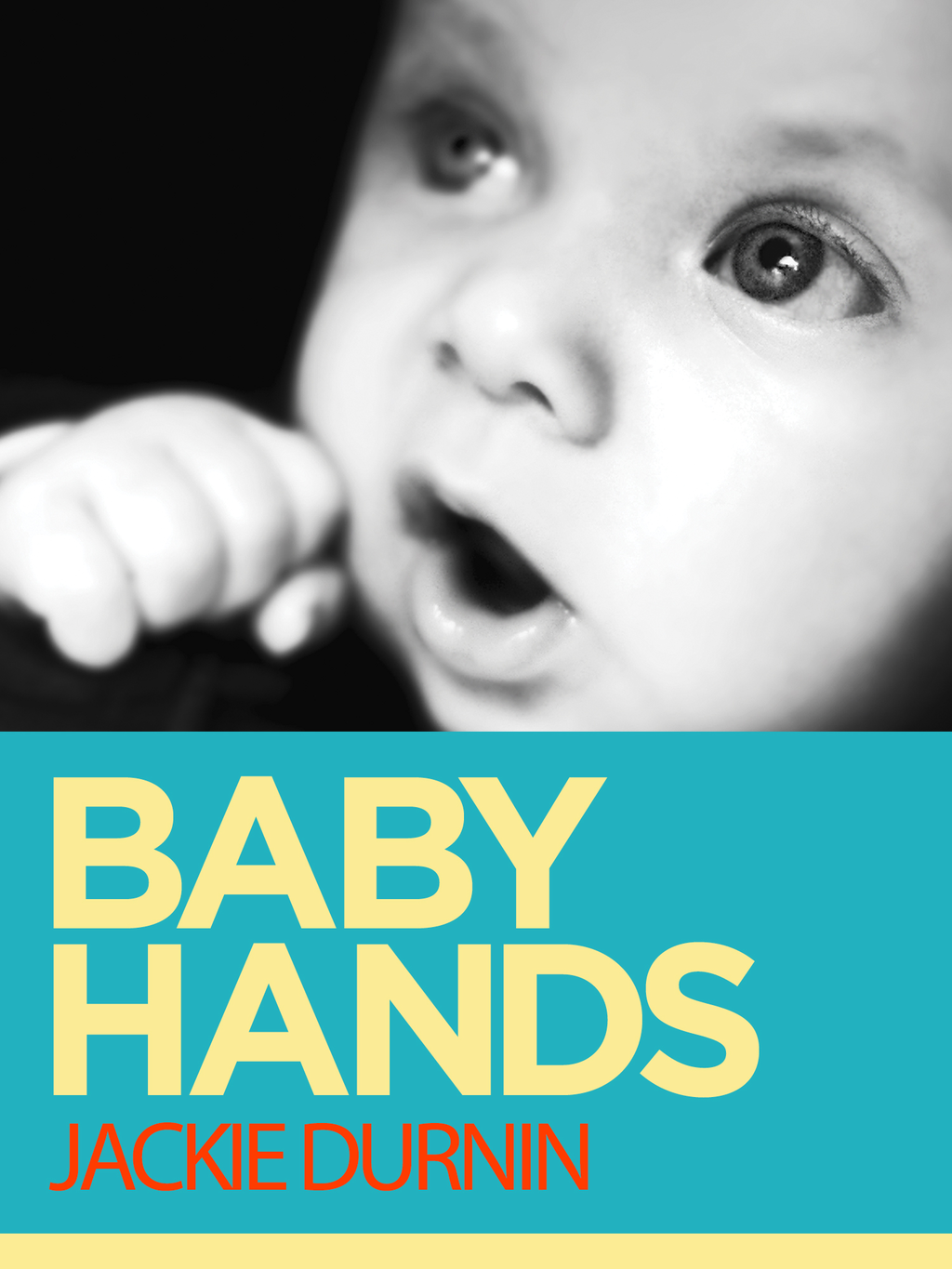 Baby Hands: Learn to Communicate With Your Baby With Sign Language By: Jackie Durnin