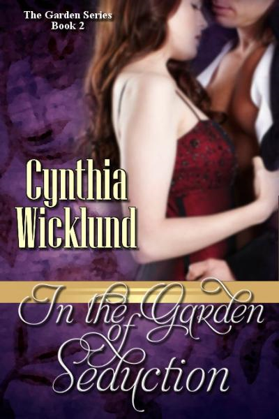 In the Garden of Seduction (The Garden Series Book 2) By: Cynthia Wicklund