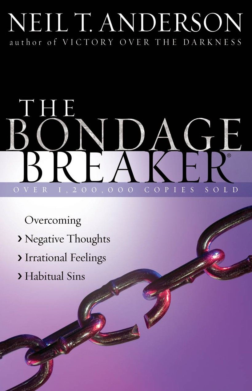 The Bondage Breaker® By: Neil T. Anderson
