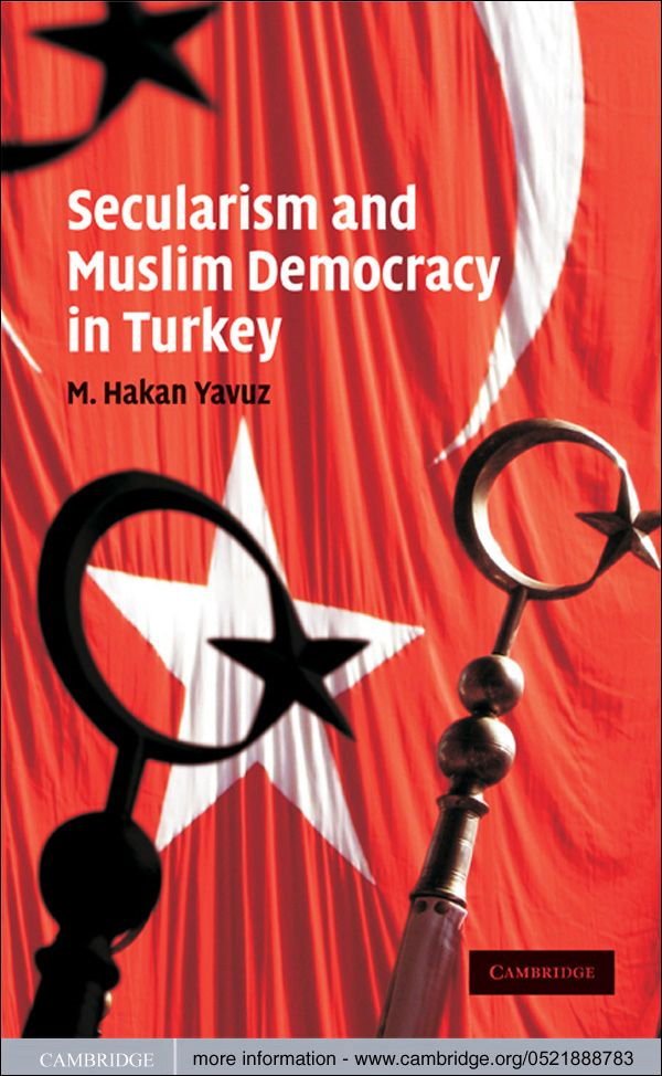 Secularism and Muslim Democracy in Turkey By: M. Hakan Yavuz