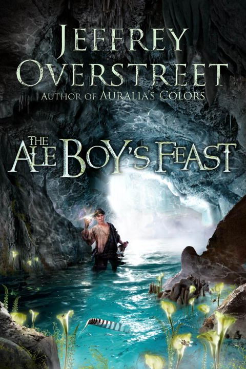 The Ale Boy's Feast By: Jeffrey Overstreet