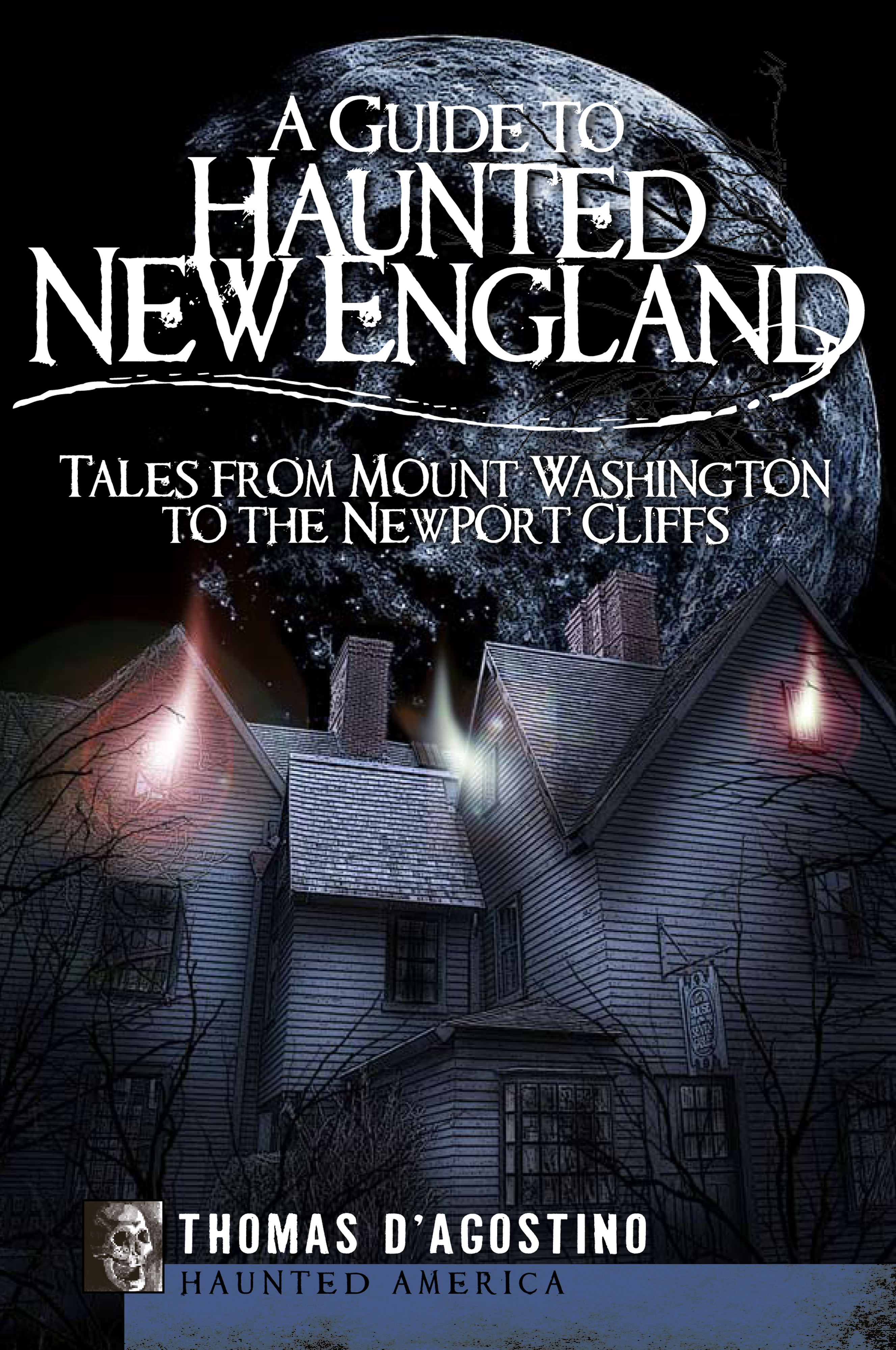A Guide to Haunted New England By: Thomas D'Agostino