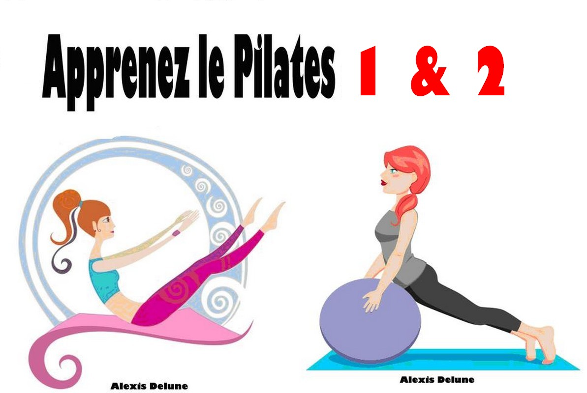 Apprenez le Pilates 1 & 2 By: Alexis Delune