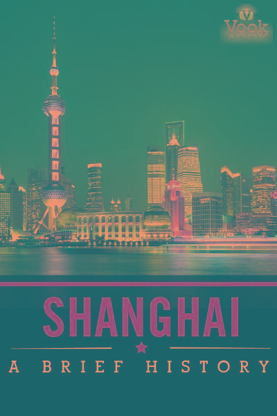 Shanghai: A Brief History By: Vook