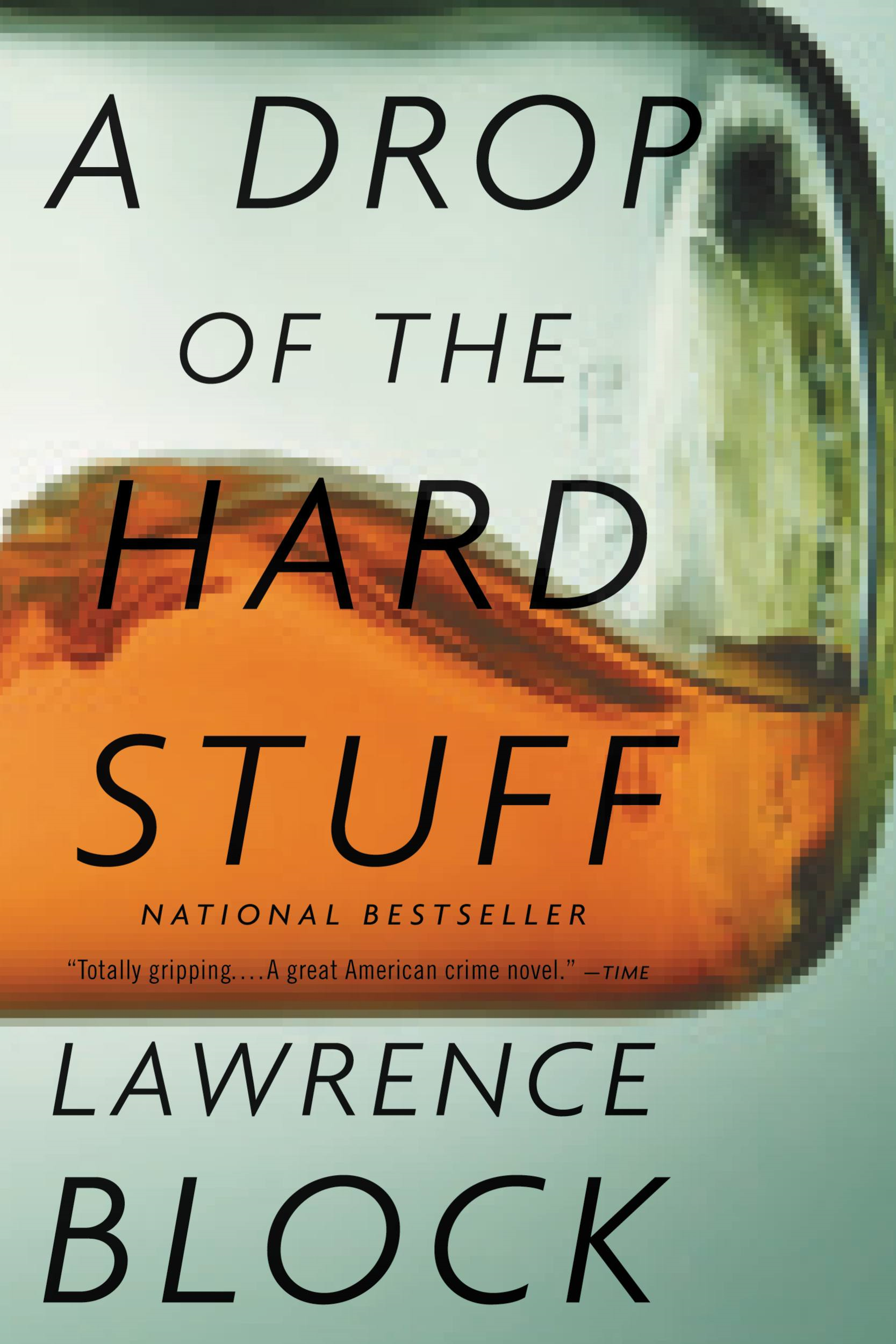 A Drop of the Hard Stuff By: Lawrence Block