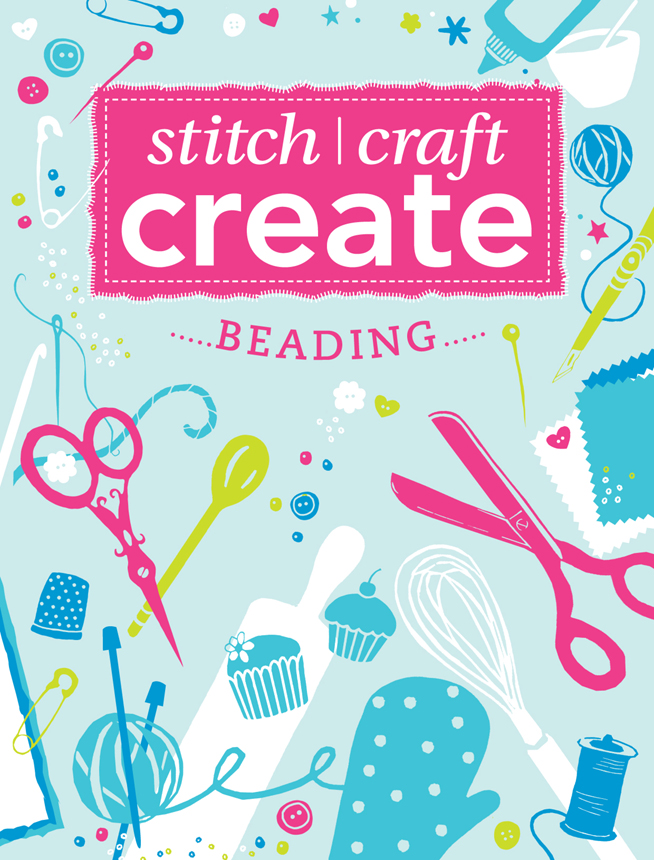 Stitch, Craft, Create - Beading: 7 quick & easy beading projects By: Various