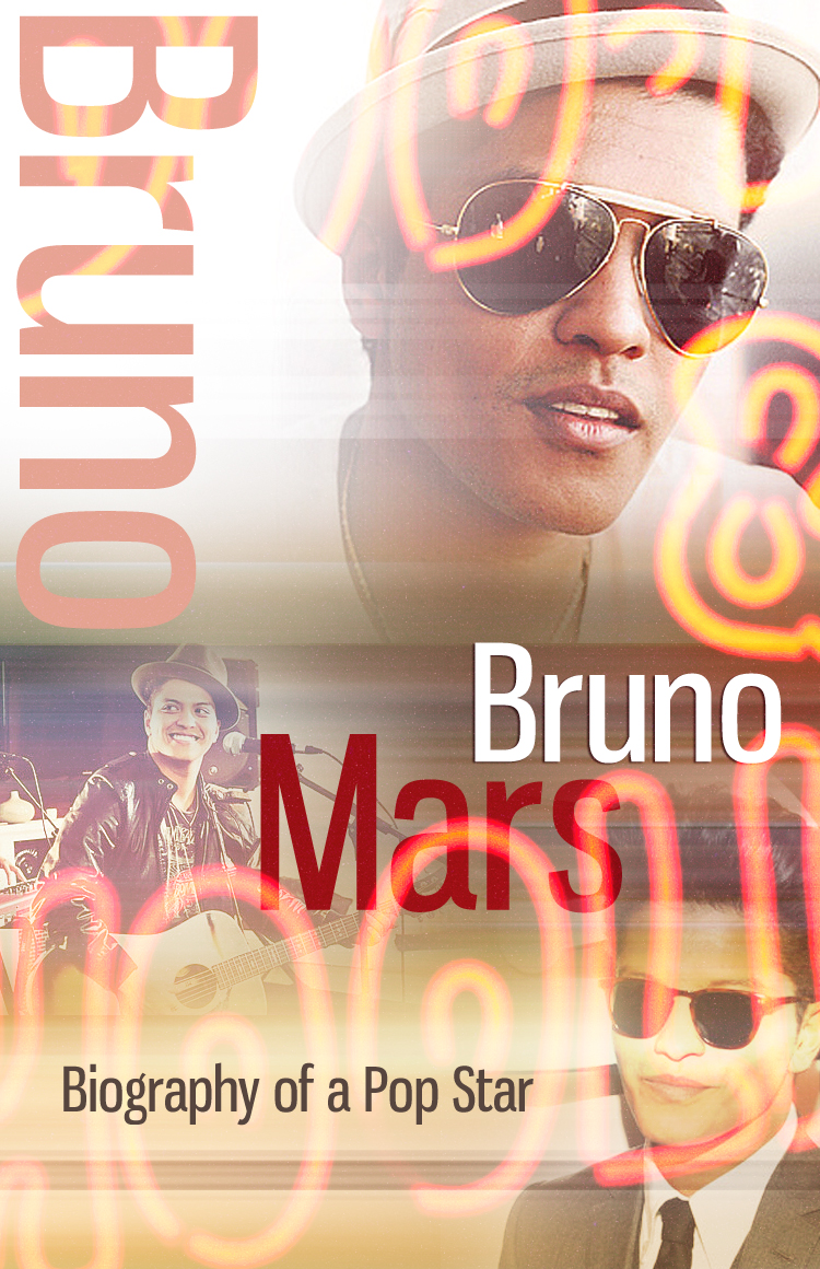 Bruno Mars - Biography of a Pop Star By: Bieber J Smith