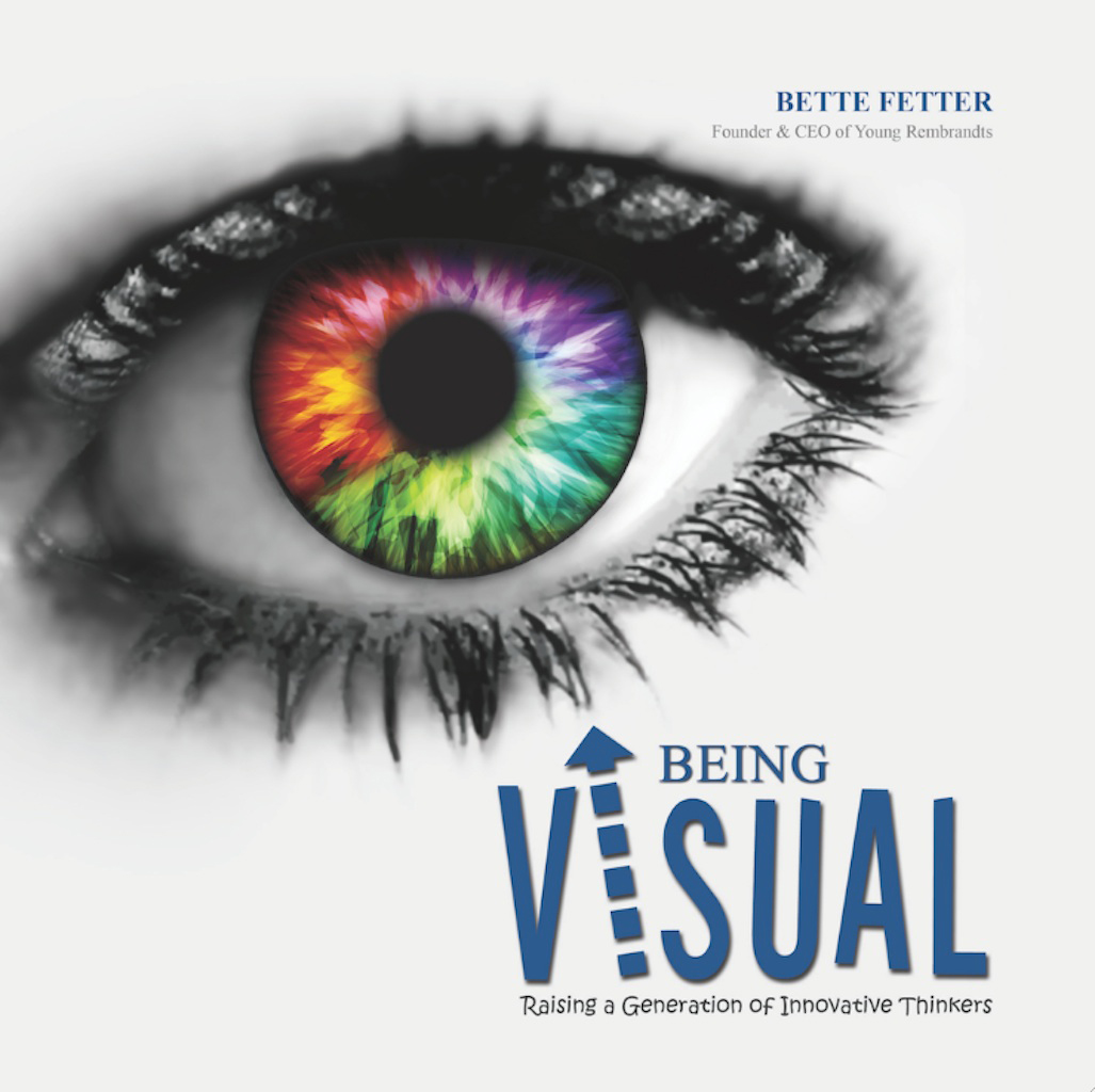 Being Visual: Raising a Generation of Innovative Thinkers By: Bette Fetter