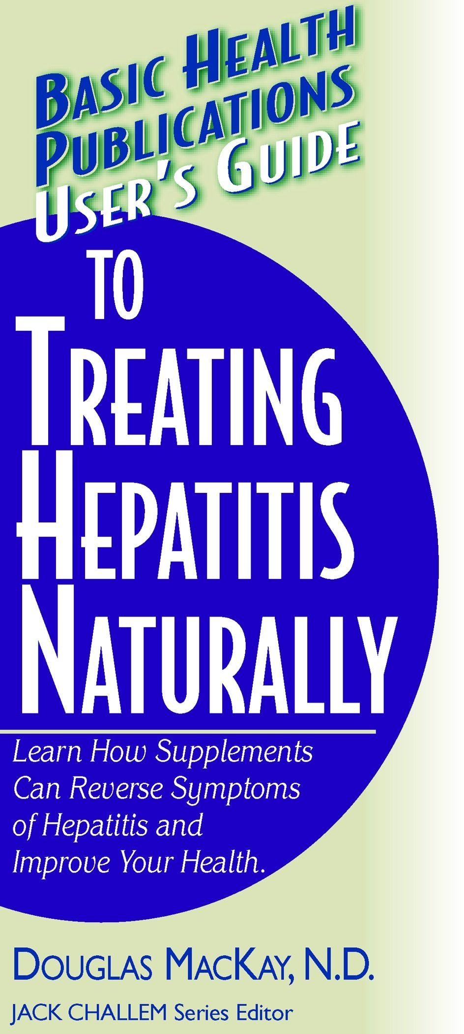 User's Guide to Treating Hepatitis Naturally (Basic Health Publications User's Guide)
