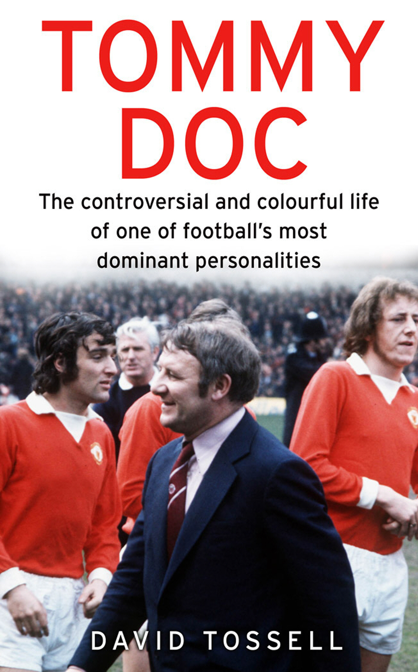 Tommy Doc The Controversial and Colourful Life of One of Football's Most Dominant Personalities