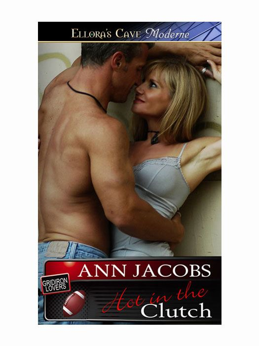 Hot in the Clutch (Gridiron Lovers, Book Three) By: Ann Jacobs