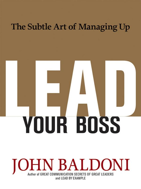 Lead Your Boss By: John BALDONI
