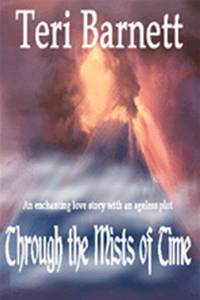 Through The Mists Of Time By: Teri Barnett